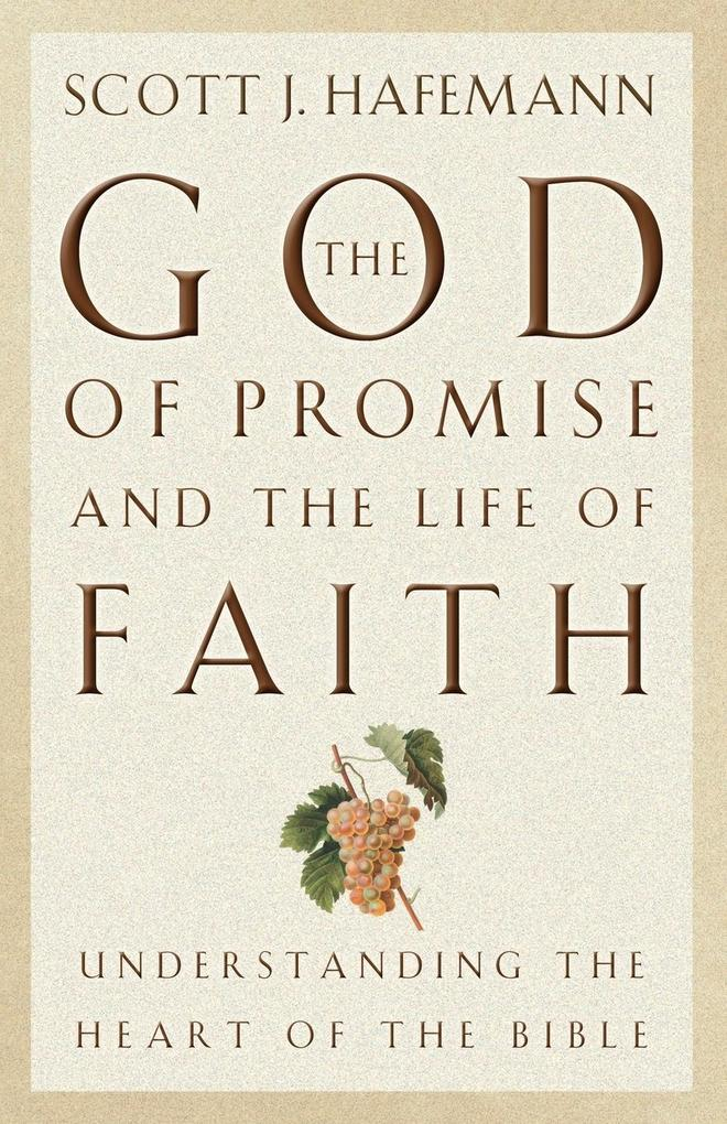 The God of Promise and the Life of Faith: Understanding the Heart of the Bible als Taschenbuch