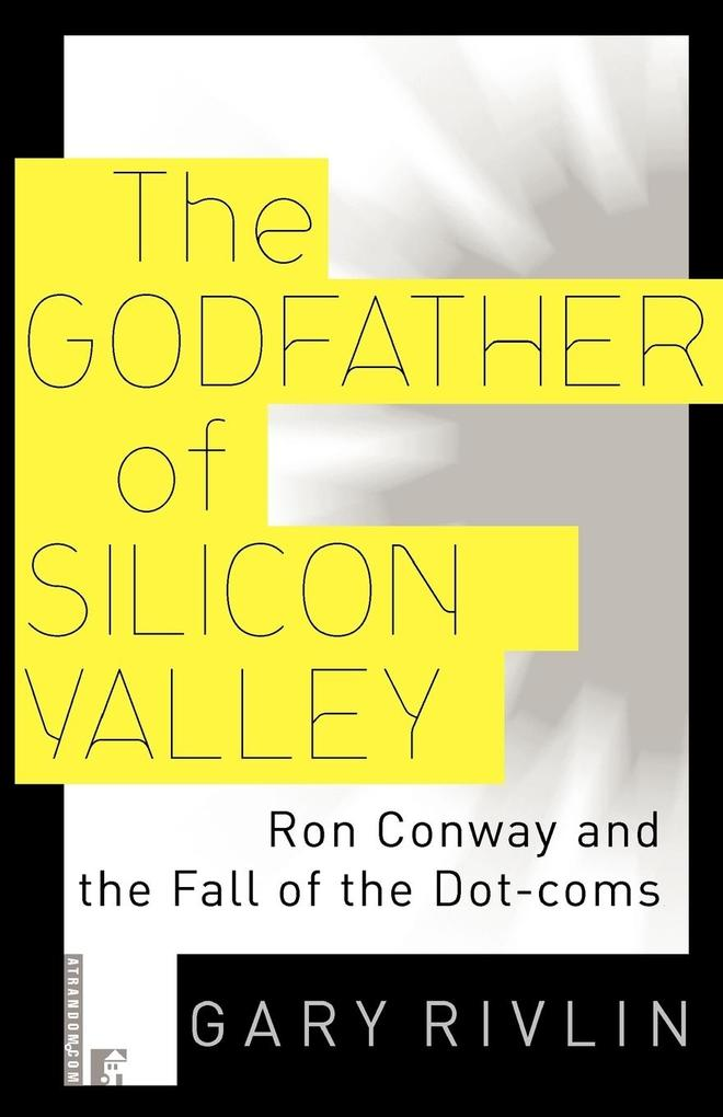 The Godfather of Silicon Valley: Ron Conway and the Fall of the Dot-Coms als Taschenbuch