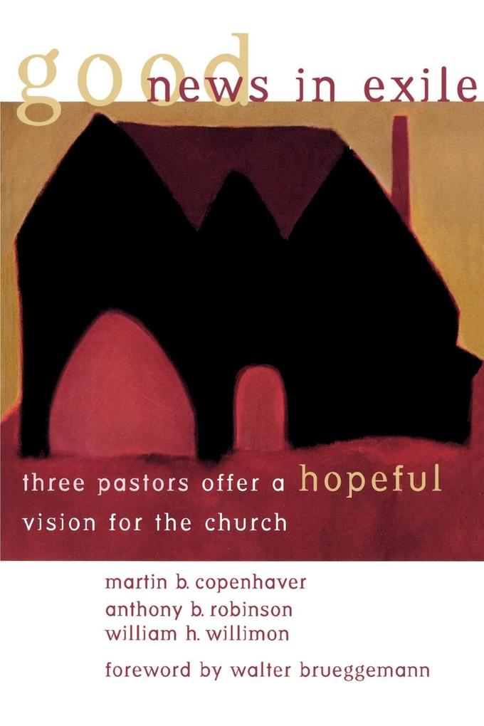 Good News in Exile: Three Pastors Offer a Hopeful Vision for the Church als Taschenbuch