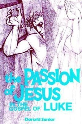 Passion of Jesus in the Gospel of Luke als Taschenbuch