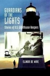 Guardians of the Lights: Stories of U.S. Lighthouse Keepers als Buch