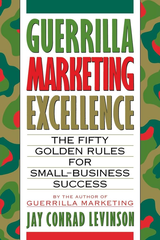 Guerrilla Marketing Excellence: The 50 Golden Rules for Small-Business Success als Taschenbuch
