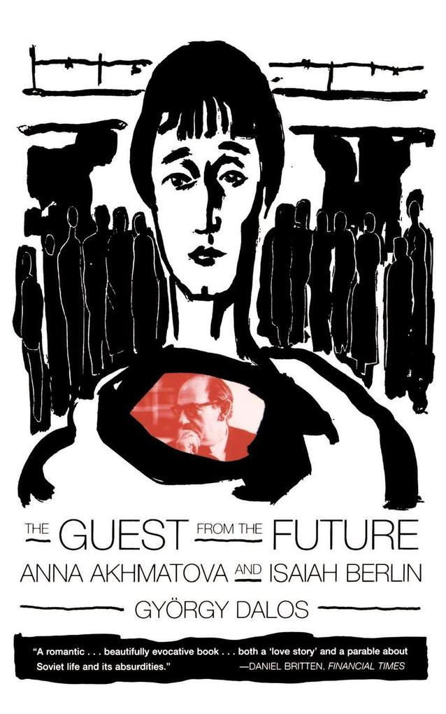 The Guest from the Future: Anna Akhmatova and Isaiah Berlin als Taschenbuch