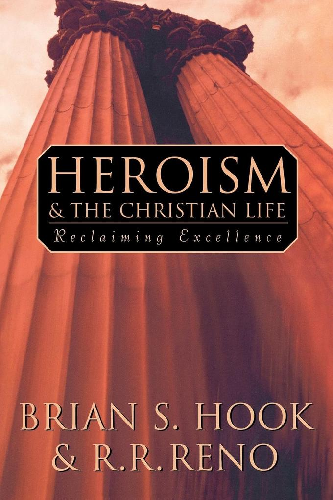 Heroism and the Christian Life als Taschenbuch