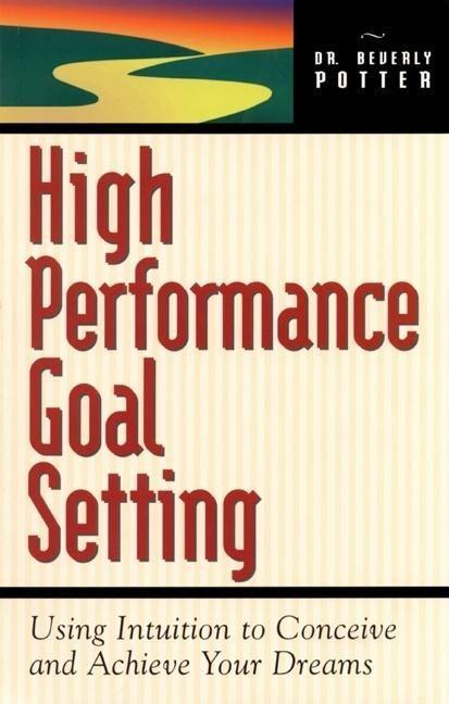 High Performance Goal Setting: How to Use Intuition to Achieve Your Dreams als Taschenbuch