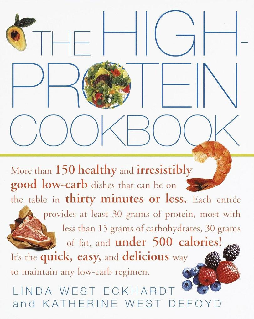 The High-Protein Cookbook: More Than 150 Healthy and Irresistibly Good Low-Carb Dishes That Can Be on the Table in Thirty Minutes or Less. als Taschenbuch