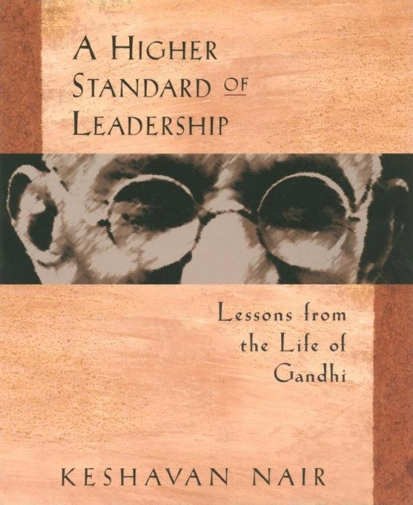A Higher Standard of Leadership: Lessons from the Life of Gandhi als Taschenbuch