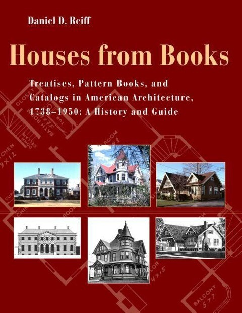 Houses from Books: Treatises, Pattern Books, and Catalogs in American Architecture, 1738-1950; A History and Guide als Buch