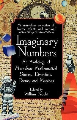 Imaginary Numbers: An Anthology of Marvelous Mathematical Stories, Diversions, Poems, and Musings als Buch