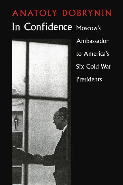 In Confidence: Moscow�s Ambassador to Six Cold War Presidents als Taschenbuch