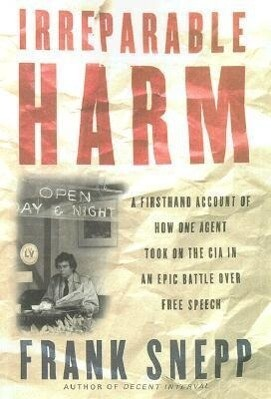 Irreparable Harm: A Firsthand Account of How One Agent Took on the CIA in an Epic Battle Over Free Speech als Taschenbuch