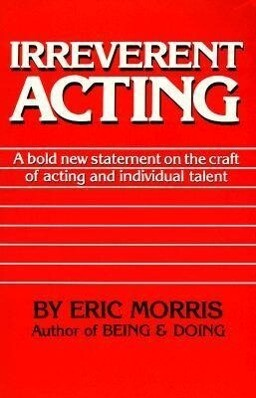 Irreverent Acting: A Bold New Statement on the Craft of Acting and Individual Talent als Taschenbuch