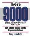 The ISO 9000 Implementation Manual: Ten Steps to ISO 9000 Registration