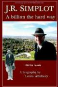 J. R. Simplot: A Billion the Hard Way als Buch