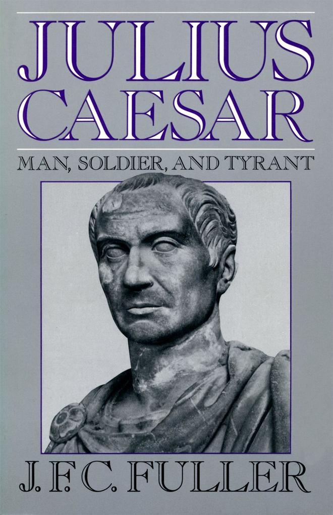 Julius Caesar: Man, Soldier, and Tyrant als Taschenbuch