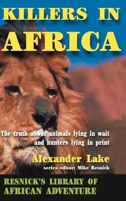 Killers in Africa: The Truth about Animals Lying in Wait and Hunters Lying in Print als Buch