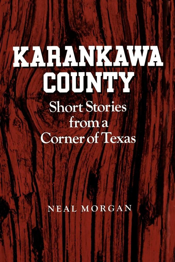 Karankawa County: Short Stories from a Corner of Texas als Taschenbuch