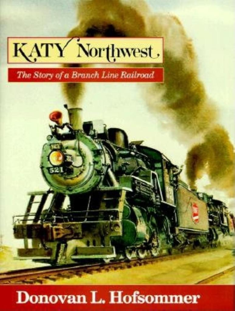 Katy Northwest: The Story of a Branch Line Railroad als Buch