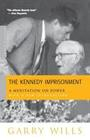The Kennedy Imprisonment: A Meditation on Power