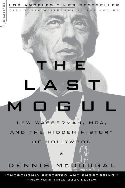 The Last Mogul: Lew Wasserman, MCA, and the Hidden History of Hollywood als Taschenbuch