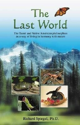 The Last World: The Taoist and Native American Philosophies as a Way of Living in Harmony with Nature als Taschenbuch