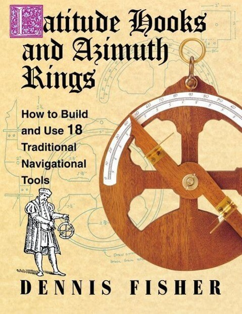 Latitude Hooks and Azimuth Rings: How to Build and Use 18 Traditional Navigational Tools als Taschenbuch