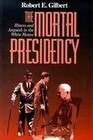 The Mortal Presidency: Illness and Anguish in the White House