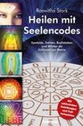 Heilen mit Seelencodes. Symbole, Zahlen, Buchstaben und Wörter als Schlüssel zur Matrix