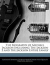 The Biography of Michael Jackson Including the Jackson 5 and the Jackson Entire Family