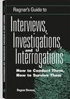Ragnar's Guide to Interviews, Investigations, and Interrogations: How to Conduct Them, How to Survive Them