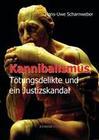 Kannibalismus, Tötungsdelikte und ein Justizskandal