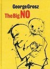 George Grosz: The Big No