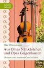 Aus Omas Nähkästchen und Opas Geigenkasten. Großdruck