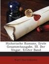Historische Romane: Erste Gesammtausgabe. Der Ungar ...