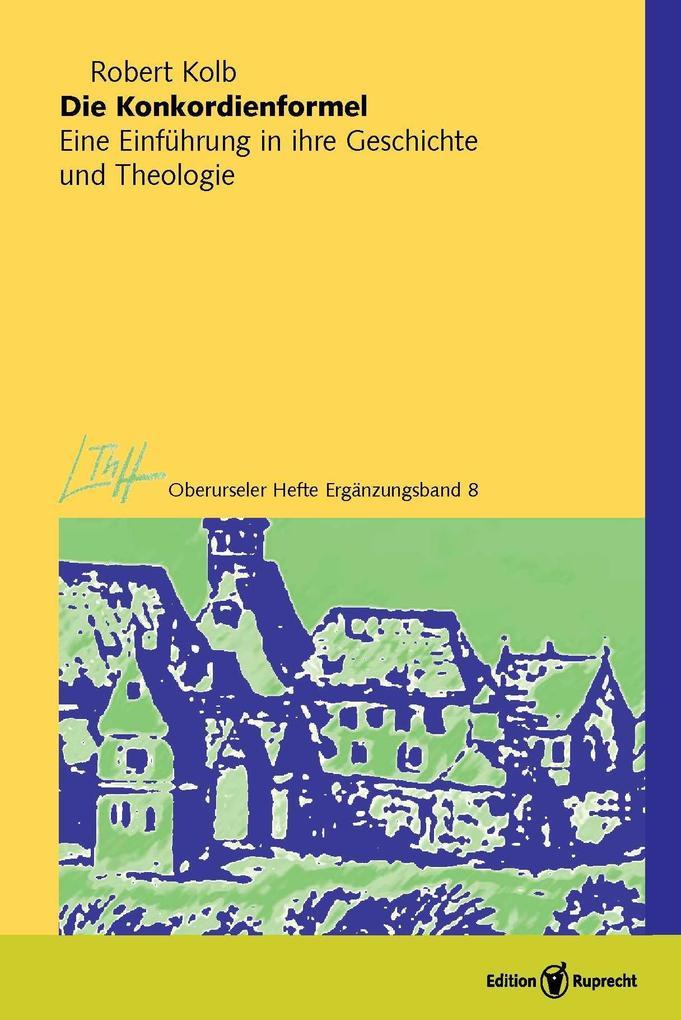 Die Konkordienformel. Eine Einführung in ihre Geschichte und Theologie als eBook