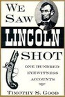 We Saw Lincoln Shot: One Hundred Eyewitness Accounts