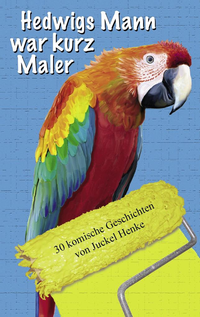 Hedwigs Mann war kurz Maler als eBook