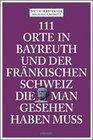 111 Orte in Bayreuth und der fränkischen Schweiz die man gesehen