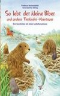 So lebt der kleine Biber und andere Tierkinder-Abenteuer