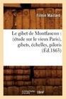 Le Gibet de Montfaucon: (Etude Sur Le Vieux Paris), Gibets, Echelles, Piloris, (Ed.1863)