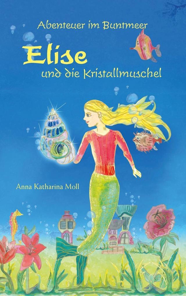 Abenteuer im Buntmeer - Elise und die Kristallmuschel als eBook