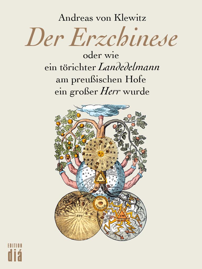 Der Erzchinese oder wie ein törichter schlesischer Landedelmann am preußischen Hof ein großer Herr wurde als eBook