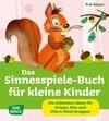 Das Sinnesspiele-Buch für kleine Kinder