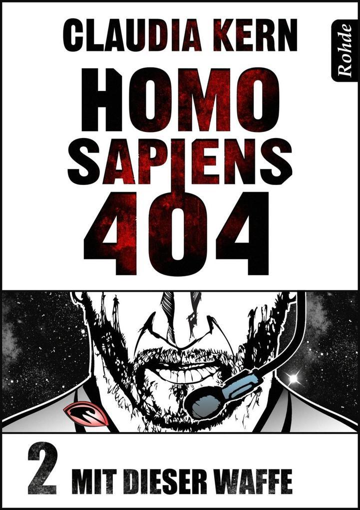 Homo Sapiens 404 Band 2: Mit dieser Waffe als eBook