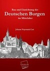 Bau und Einrichtung der Deutschen Burgen im Mittelalter