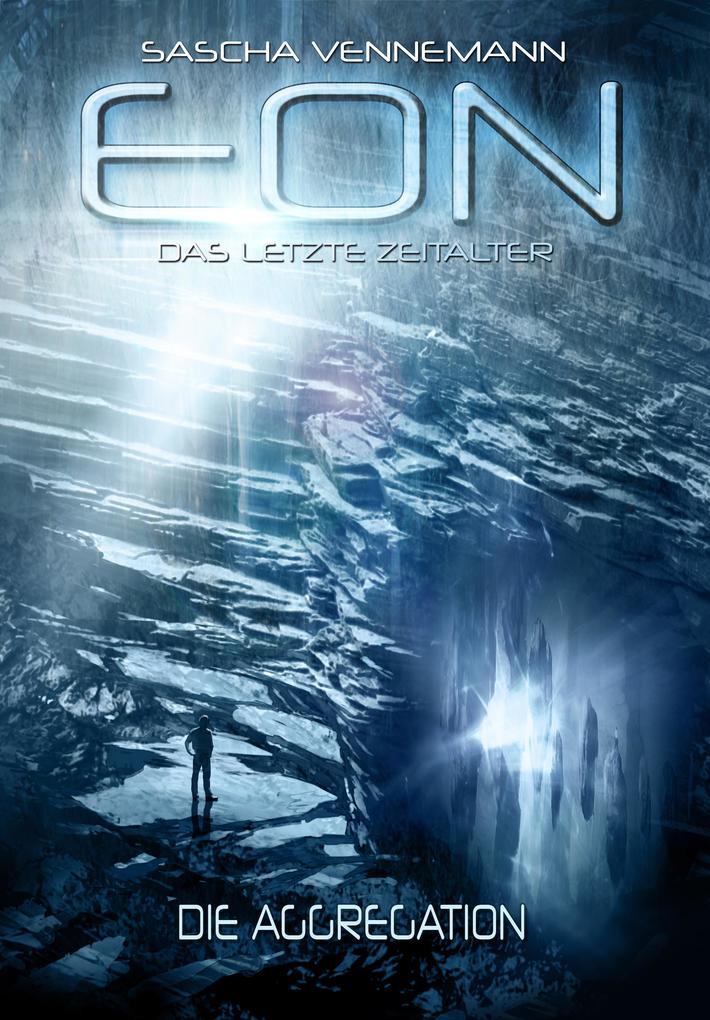 Eon - Das letzte Zeitalter: Die Aggregation als eBook