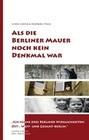 Als die Berliner Mauer noch kein Denkmal war