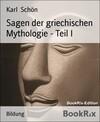 Sagen der griechischen Mythologie - Teil I