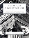 Classical Architecture: An Introduction to Its Vocabulary and Essentials, with a Select Glossary of Terms