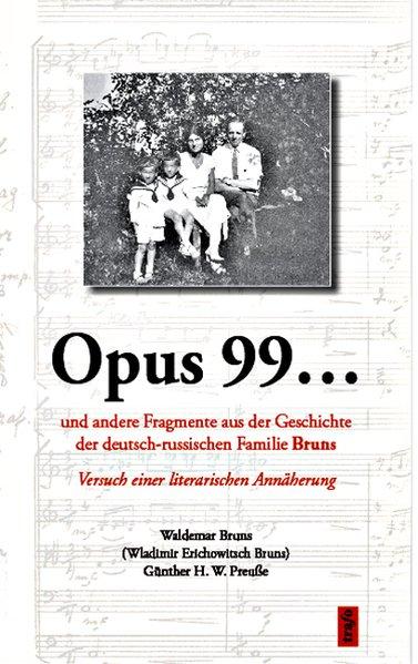 Opus 99... und andere Fragmente aus der Geschichte der deutsch-russischen Familie Bruns als Buch